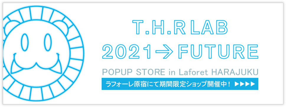 T.H.R LAB 2021 FUTURE POPUP STORE in Laforet HARAJUKU